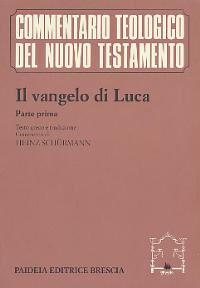 Il Vangelo di Luca. Parte prima. Testo greco e traduzione. Commento ai capp. 1, 1-9, 50
