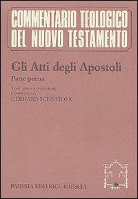 Gli atti degli Apostoli. Parte 1ª. Testo greco e traduzione. Introduzione e commento ai capp. 1, 1-8, 40