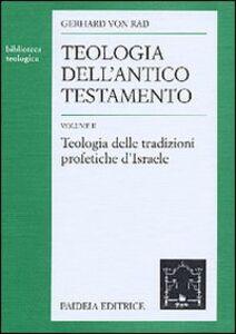 Teologia dell'Antico Testamento. Vol. 2: Teologia delle tradizioni profetiche d'israele.