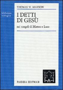 Libro I detti di Gesù nei Vangeli di Matteo e Luca Thomas W. Manson