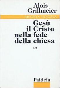 Libro Gesù il Cristo nella fede della Chiesa. Vol. 1\2: Dall'Età apostolica al concilio di Calcedonia (451). Alois Grillmeier