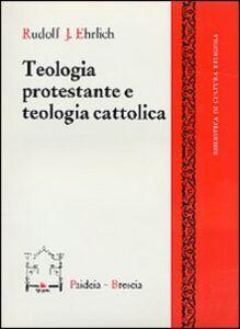 Foto Cover di Teologia protestante e teologia cattolica, Libro di Rudolf J. Ehrlich, edito da Paideia