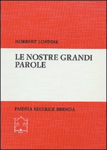 Libro Le nostre grandi parole. L'Antico Testamento su temi di questi anni Norbert Lohfink