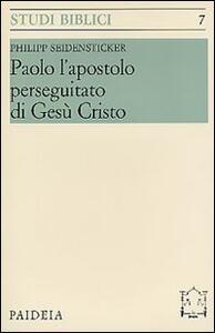 Paolo l'apostolo perseguitato di Gesù Cristo