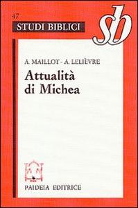 Libro Attualità di Michea. Un grande «Profeta minore» Alphonse Maillot , André Lelièvre