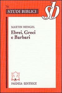 Ebrei, greci e barbari. Aspetti dell'ellenizzazione del giudaismo in epoca precristiana