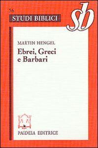 Libro Ebrei, greci e barbari. Aspetti dell'ellenizzazione del giudaismo in epoca precristiana Martin Hengel