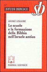 Libro Le scuole e la formazione della Bibbia nell'Israele antico André Lemaire