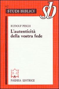 Libro L' autenticità della vostra fede. Commento alla prima Lettera di Pietro Rudolf C. Pesch