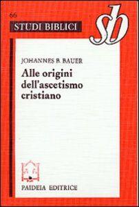 Foto Cover di Alle origini dell'ascetismo cristiano, Libro di Johannes B. Bauer, edito da Paideia
