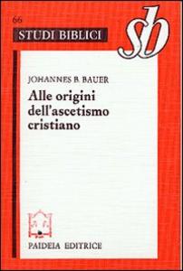 Libro Alle origini dell'ascetismo cristiano Johannes B. Bauer