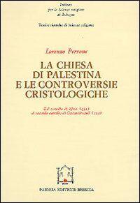 La chiesa di Palestina e le controversie cristologiche. Dal Concilio di Efeso (431) al secondo Concilio di Costantinopoli (553)