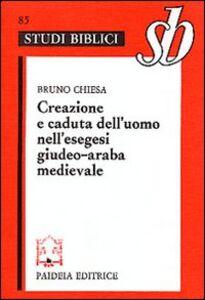 Foto Cover di Creazione e caduta dell'uomo nell'esegesi giudeo-araba medievale, Libro di Bruno Chiesa, edito da Paideia