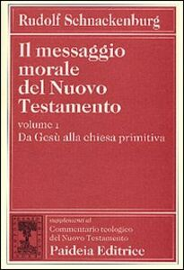 Il messaggio morale del Nuovo Testamento. Vol. 1: Da Gesù alla Chiesa primitiva.