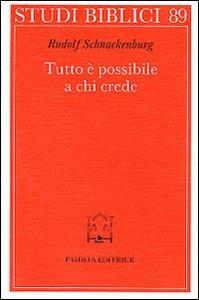 Libro Tutto è possibile a chi crede. Discorso della montagna e Padrenostro nell'intenzione di Gesù Rudolf Schnackenburg