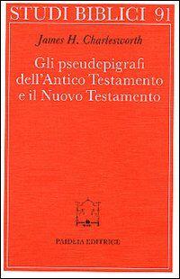 Gli pseudoepigrafi dell'Antico Testamento e il Nuovo Testamento. Prolegomena allo studio delle origini cristiane