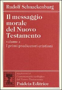 Libro Il messaggio morale del Nuovo Testamento. Vol. 2: I primi predicatori cristiani. Rudolf Schnackenburg