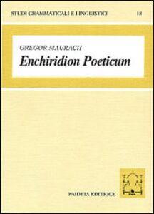 Enchiridion poeticum. Introduzione alla lingua poetica latina. Con crestomazia commentata