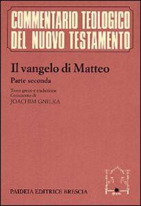 Libro Il vangelo di Matteo. Con testo greco a fronte. Vol. 2: Commento ai capp. 14, 1-28, 20.