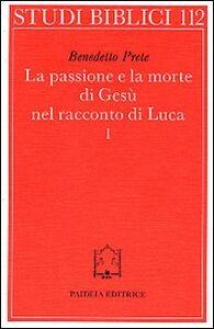 La passione e la morte di Gesù nel racconto di Luca. Vol. 1: I racconti della passione. L'Arresto.