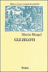 Gli zeloti. Ricerche sul movimento di liberazione giudaico dai tempi di Erode I al 70 d. C.