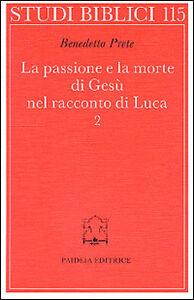 Foto Cover di La passione e la morte di Gesù nel racconto di Luca. Vol. 2: La passione e la morte., Libro di Benedetto Prete, edito da Paideia