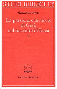 Libro La passione e la morte di Gesù nel racconto di Luca. Vol. 2: La passione e la morte. Benedetto Prete
