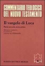 Il Vangelo di Luca. Testo greco e italiano. Vol. 2/1: Commento ai capp. 9, 51 e 11, 54.