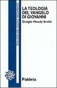 Libro La teologia del Vangelo di Giovanni Dwight M. Smith