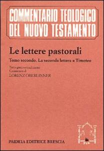 Libro Le lettere pastorali. Testo greco a fronte. Vol. 2: La seconda Lettera a Timoteo.