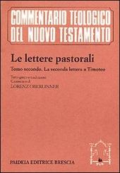 Le lettere pastorali. Testo greco a fronte. Vol. 2: La seconda Lettera a Timoteo.