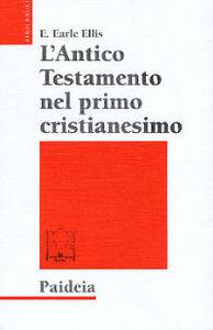 L' Antico Testamento nel primo cristianesimo. Canone e interpretazione alla luce della ricerca moderna