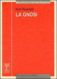 La gnosi. Natura e storia di una religione tardoantica