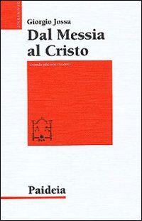 Dal messia al Cristo. Le origini della cristologia