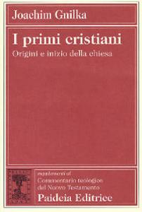 Libro I primi cristiani. Origini e inizio della Chiesa Joachim Gnilka