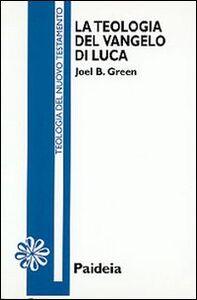 Foto Cover di La teologia del Vangelo di Luca, Libro di Joel B. Green, edito da Paideia
