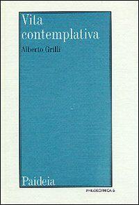 Vita contemplativa. Il problema della vita contemplativa nel mondo greco-romano
