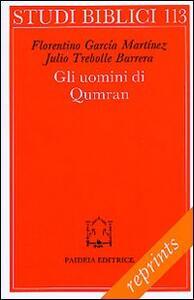 Gli uomini di Qumran. Letteratura, struttura sociale e concezioni religiose