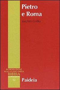 Pietro e Roma. La figura di Pietro nei primi due secoli - Gnilka Joachim - wuz.it