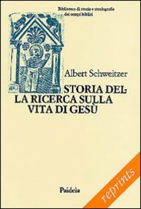 Libro Storia della ricerca sulla vita di Gesù Albert Schweitzer