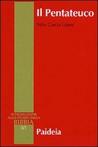 Libro Il Pentateuco. Introduzione alla lettura dei primi cinque libri della Bibbia Félix García López