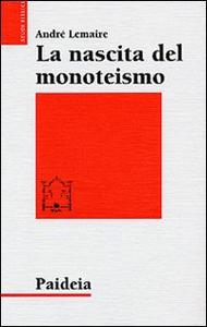 Libro La nascita del monoteismo. Il punto di vista di uno storico André Lemaire