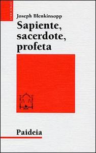 Libro Sapiente, sacerdote, profeta. La leadership religiosa e intellettuale nell'Israele antico Joseph Blenkinsopp