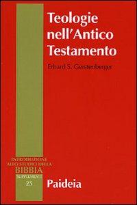 Libro Teologie nell'Antico Testamento. Pluralità e sincretismo della fede veterotestamentaria Erhard s. Gerstenberger