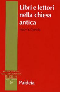 Libro Libri e lettori nella Chiesa antica. Storia dei primi testi cristiani Harry Y. Gamble