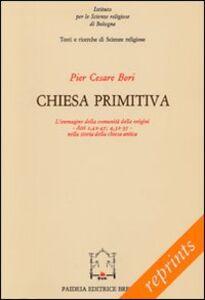 Libro Chiesa primitiva. L'immagine della comunità delle origini. Atti 2,42-47; 4,32-37 nella storia della Chiesa antica P. Cesare Bori