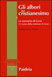 Gli albori del cristianesimo. Vol. 1\3: La memoria di Gesù. L'acme della missione di Gesù.
