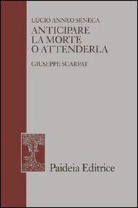 Foto Cover di Anticipare la morte o attenderla. La lettera 70 a Lucilio, Libro di L. Anneo Seneca, edito da Paideia