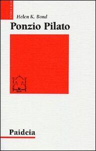 Libro Ponzio Pilato. Storia e interpretazione Helen K. Bond