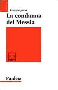 La condanna del Messia. Problemi storici della ricerca su Gesù